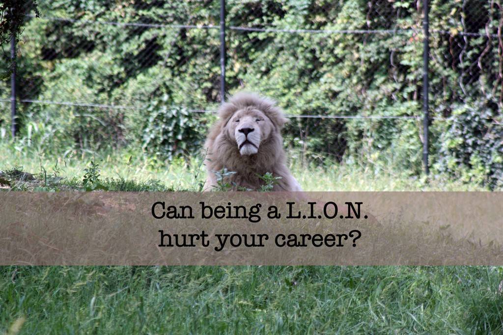 could being a L.I.O.N. hurt your career?